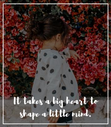 It takes a big heart to shape a little mind (1)